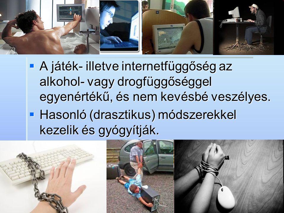  A játék- illetve internetfüggőség az alkohol- vagy drogfüggőséggel egyenértékű, és nem kevésbé veszélyes.  Hasonló (drasztikus) módszerekkel kezeli