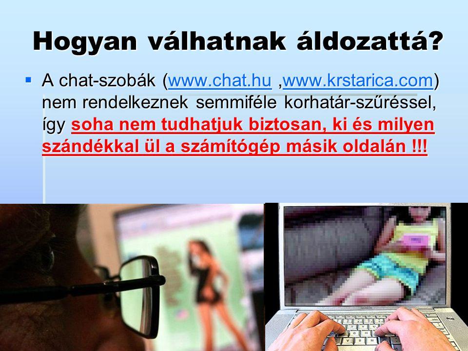 Hogyan válhatnak áldozattá?  A chat-szobák (www.chat.hu,www.krstarica.com) nem rendelkeznek semmiféle korhatár-szűréssel, így soha nem tudhatjuk bizt