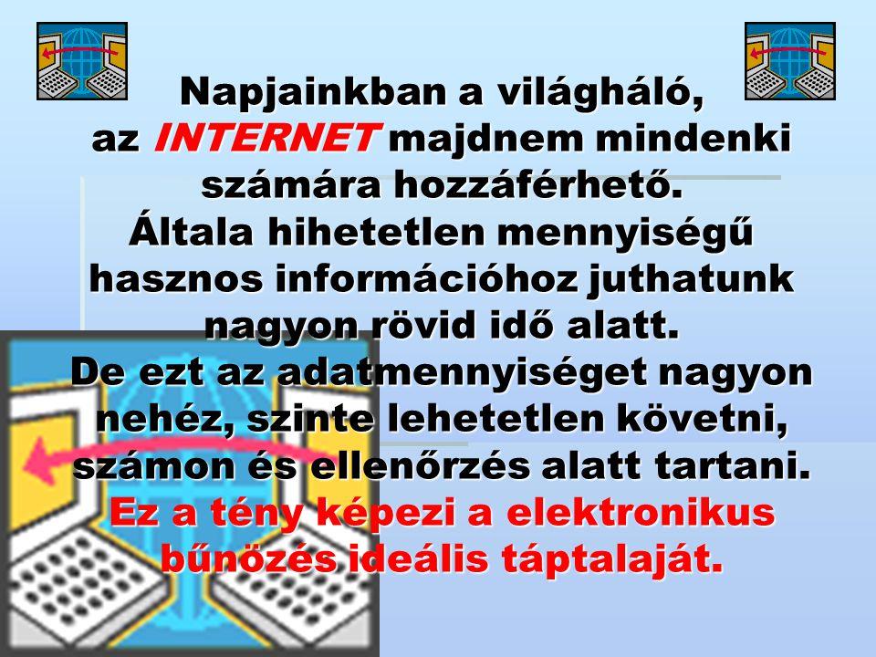 Napjainkban a világháló, az INTERNET majdnem mindenki számára hozzáférhető. Általa hihetetlen mennyiségű hasznos információhoz juthatunk nagyon rövid