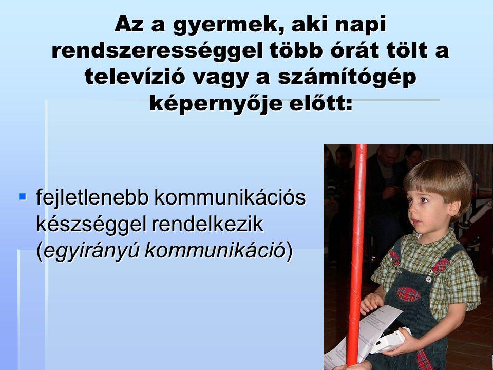 Az a gyermek, aki napi rendszerességgel több órát tölt a televízió vagy a számítógép képernyője előtt:  fejletlenebb pszichomotorikus funkciókkal rendelkezik a monoton egér- és billentyűzethasználat miatt (finommozgás-zavarok, fókuszálási látászavarok)
