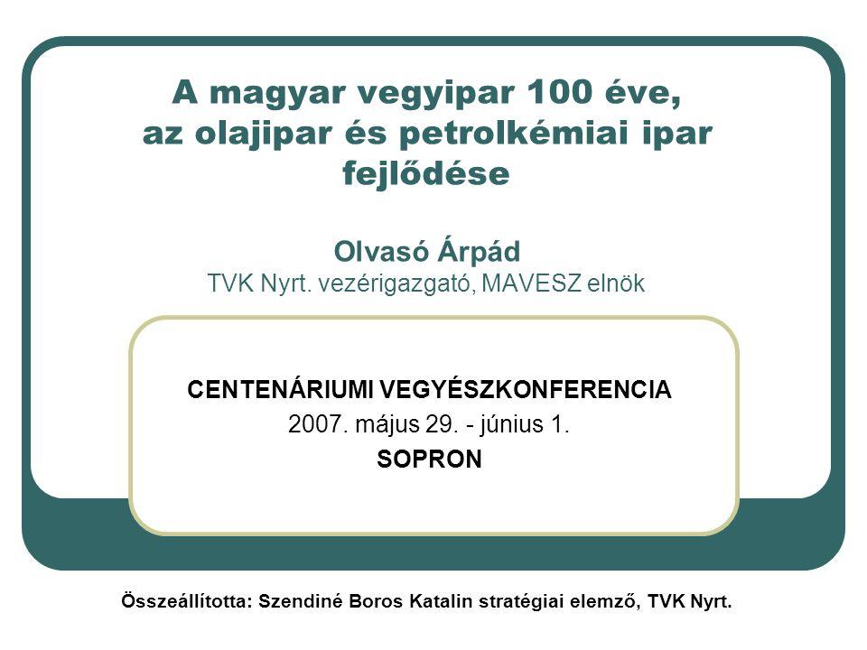 A magyar vegyipar 100 éve, az olajipar és petrolkémiai ipar fejlődése Olvasó Árpád TVK Nyrt. vezérigazgató, MAVESZ elnök CENTENÁRIUMI VEGYÉSZKONFERENC