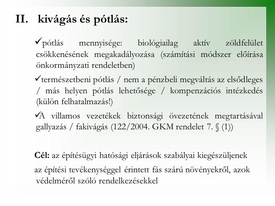II.kivágás és pótlás:   pótlás mennyisége: biológiailag aktív zöldfelület csökkenésének megakadályozása (számítási módszer előírása önkormányzati re