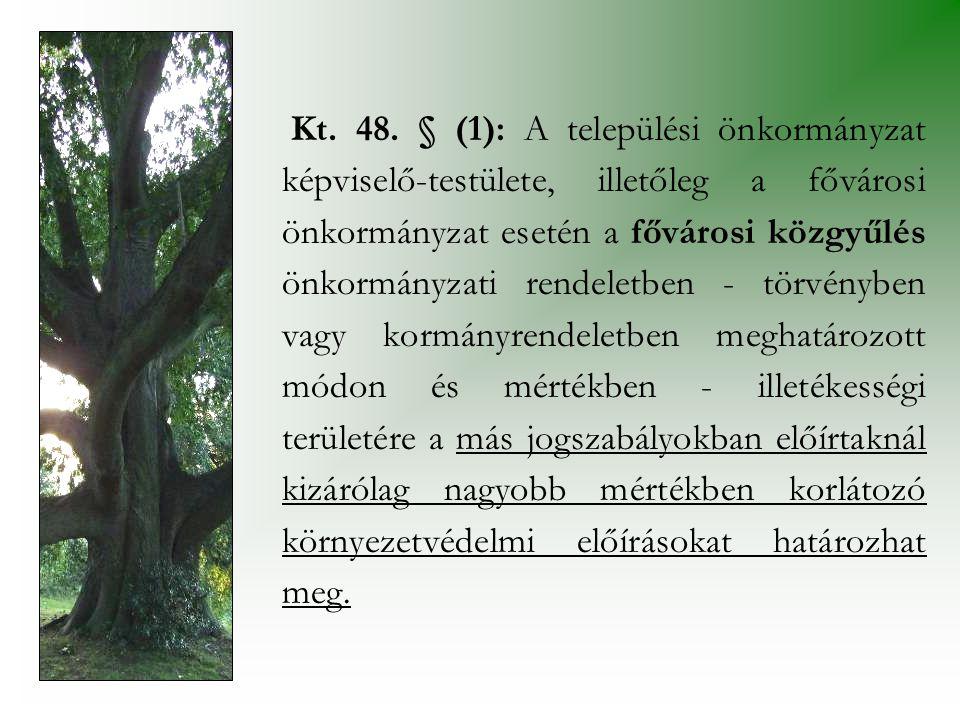 Kt. 48. § (1): A települési önkormányzat képviselő-testülete, illetőleg a fővárosi önkormányzat esetén a fővárosi közgyűlés önkormányzati rendeletben