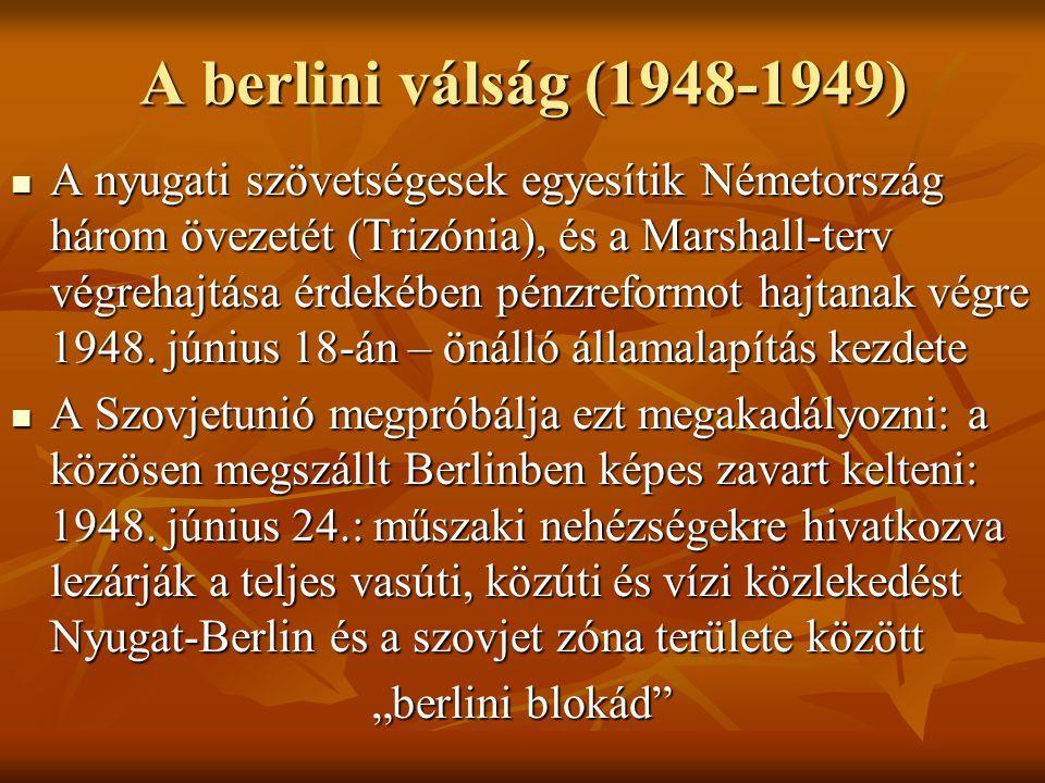 A berlini válság (1948-1949)  A nyugati szövetségesek egyesítik Németország három övezetét (Trizónia), és a Marshall-terv végrehajtása érdekében pénz