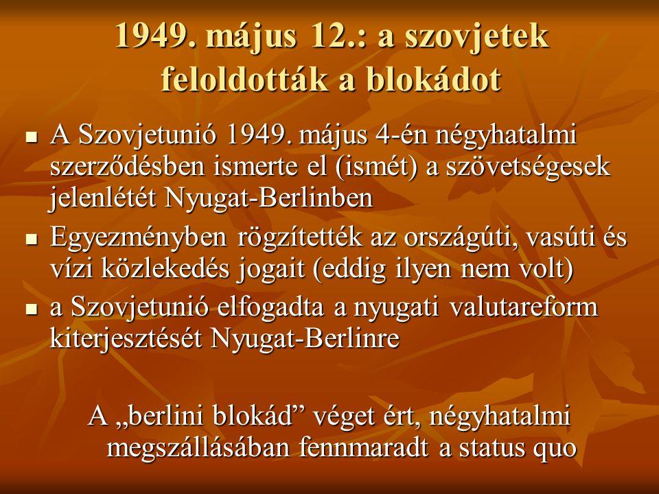 1949. május 12.: a szovjetek feloldották a blokádot  A Szovjetunió 1949. május 4-én négyhatalmi szerződésben ismerte el (ismét) a szövetségesek jelen