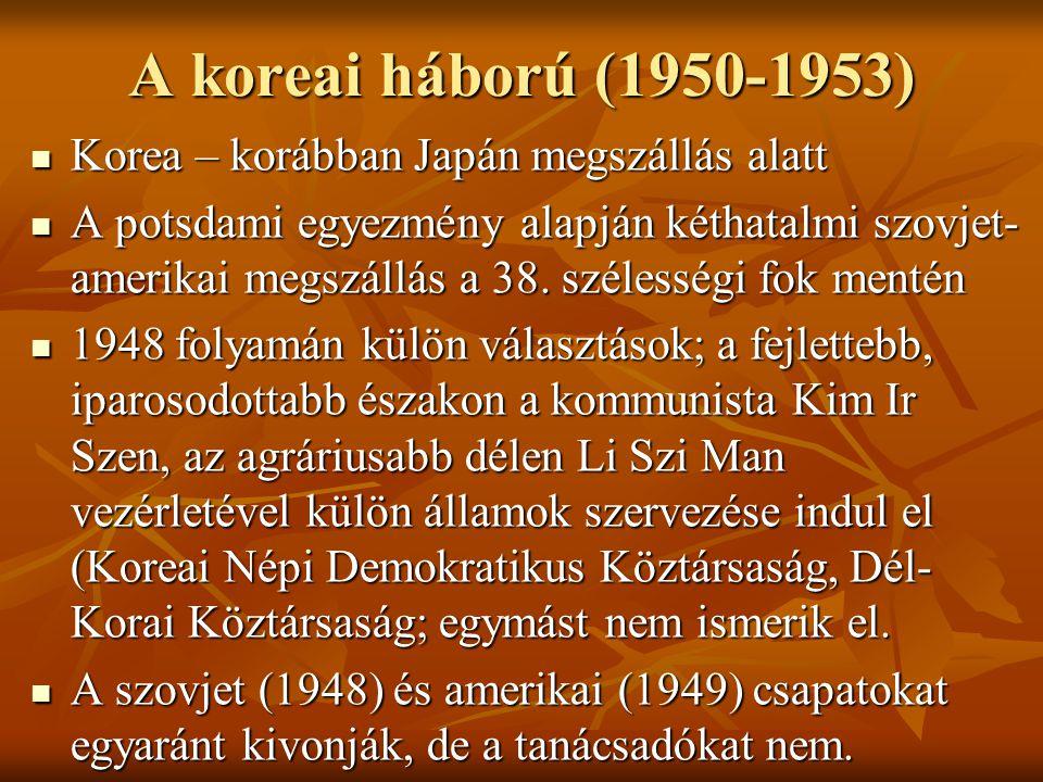A koreai háború (1950-1953)  Korea – korábban Japán megszállás alatt  A potsdami egyezmény alapján kéthatalmi szovjet- amerikai megszállás a 38. szé