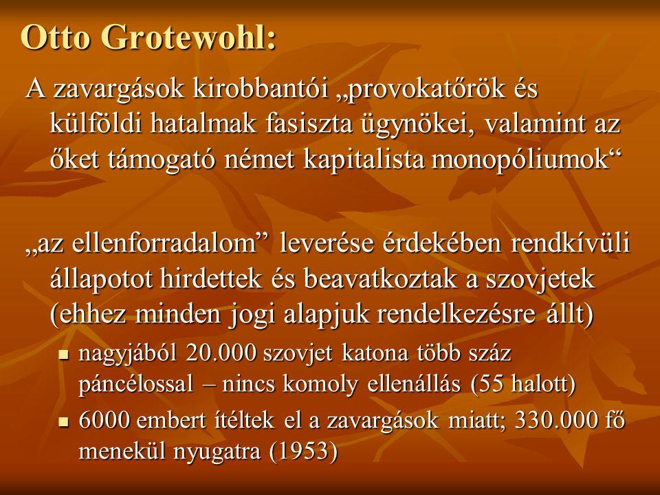 """Otto Grotewohl: A zavargások kirobbantói """"provokatőrök és külföldi hatalmak fasiszta ügynökei, valamint az őket támogató német kapitalista monopóliumo"""