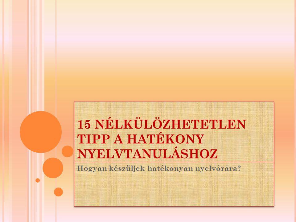 15 NÉLKÜLÖZHETETLEN TIPP A HATÉKONY NYELVTANULÁSHOZ Hogyan készüljek hatékonyan nyelvórára?