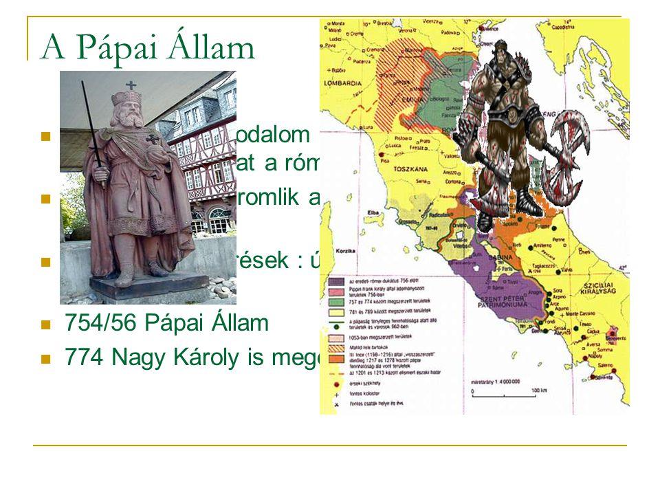 A Pápai Állam  Nyugatrómai Birodalom bukása: a pápa gyakorol fejedelmi hatalmat a római ducatus felett  8. sz. eleje: megromlik a viszony Róma és Bi