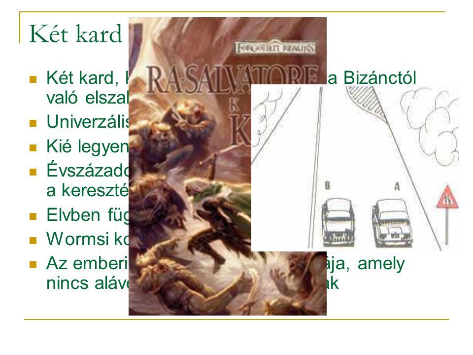  Két kard, két hatalom - benne van a Bizánctól való elszakadás is  Univerzális kíván lenni a keresztény birodalom  Kié legyen az elsőség?  Évszáza