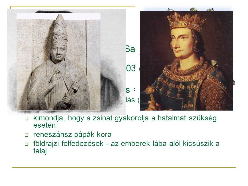 A válság kezdete  VIII. Bonifác 1302 Unam Sanctam: a világi uralkodó nem a klérus tagja  IV. Fülöp fogságba ejti 1303-ban  1309-78 Avignoni fogság