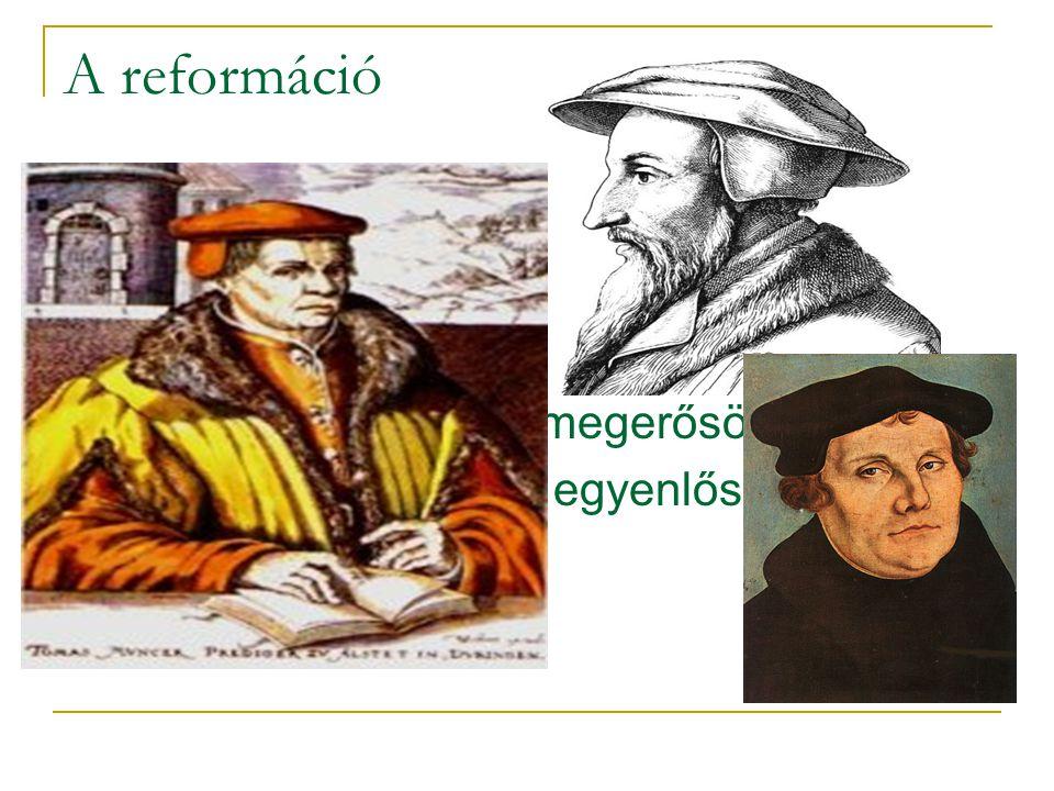 A reformáció  Reformáció - 1517  A papok nem közvetítők  Eleve elrendelés  Népfelség elvének megerősödése  Társadalmi rétegek egyenlősége