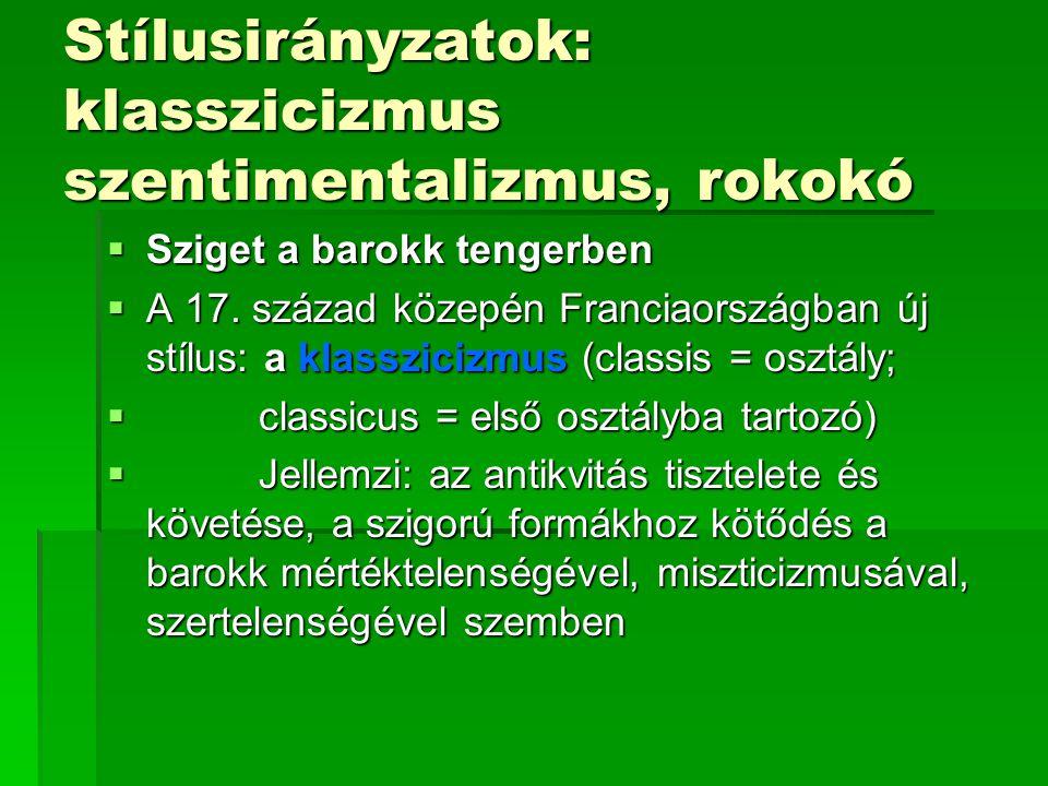 Stílusirányzatok: klasszicizmus szentimentalizmus, rokokó  Sziget a barokk tengerben  A 17.
