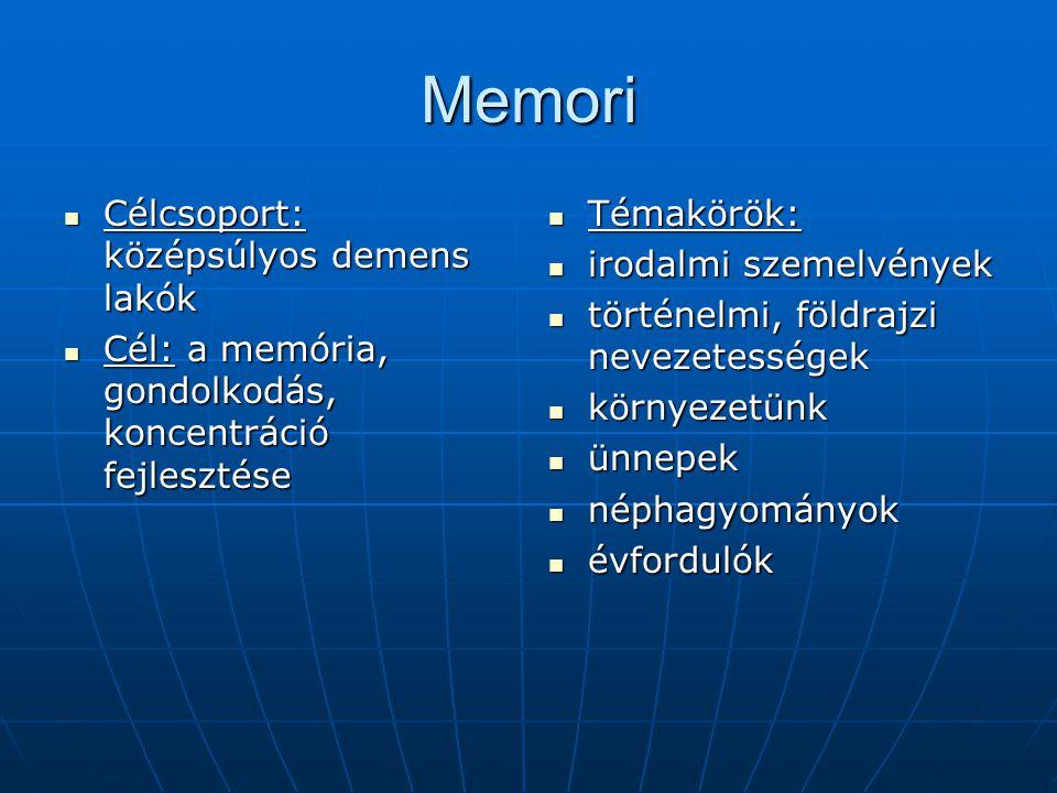 Memori  Célcsoport: középsúlyos demens lakók  Cél: a memória, gondolkodás, koncentráció fejlesztése  Témakörök:  irodalmi szemelvények  történelmi, földrajzi nevezetességek  környezetünk  ünnepek  néphagyományok  évfordulók