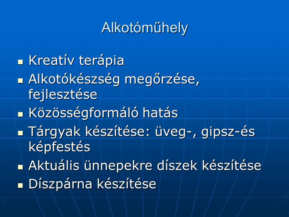 Alkotóműhely  Kreatív terápia  Alkotókészség megőrzése, fejlesztése  Közösségformáló hatás  Tárgyak készítése: üveg-, gipsz-és képfestés  Aktuáli