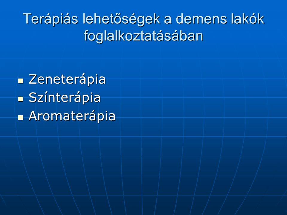 Terápiás lehetőségek a demens lakók foglalkoztatásában  Zeneterápia  Színterápia  Aromaterápia