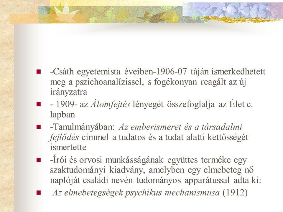  -Csáth egyetemista éveiben-1906-07 táján ismerkedhetett meg a pszichoanalízissel, s fogékonyan reagált az új irányzatra  - 1909- az Álomfejtés lény