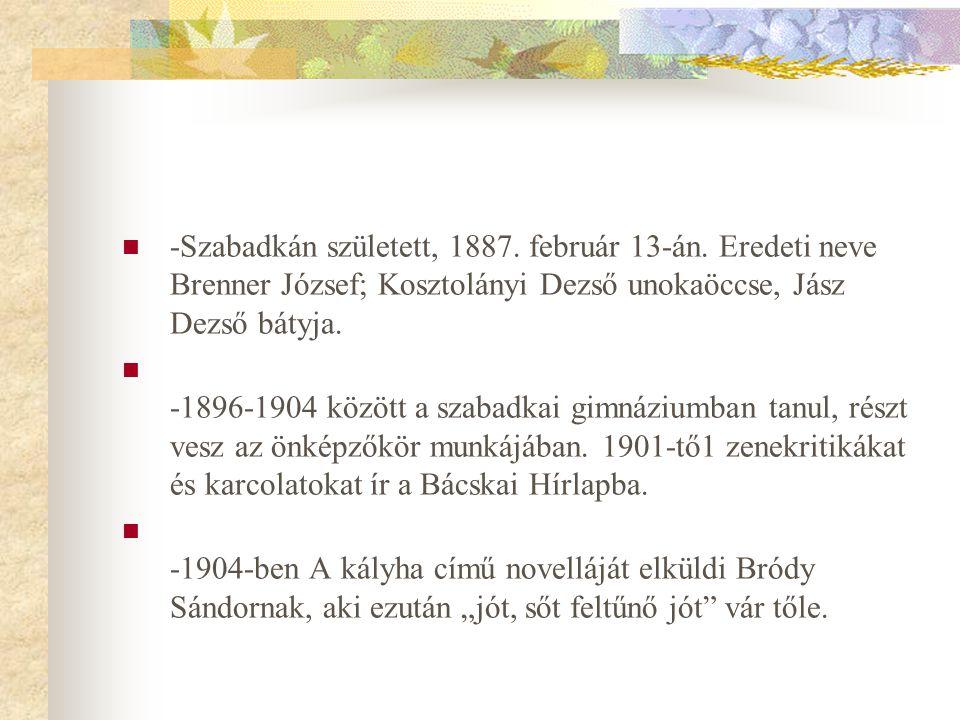  -Szabadkán született, 1887. február 13-án. Eredeti neve Brenner József; Kosztolányi Dezső unokaöccse, Jász Dezső bátyja.  -1896-1904 között a szaba