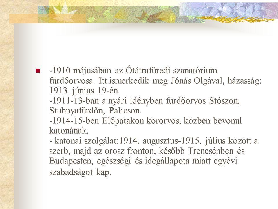  -1910 májusában az Ótátrafüredi szanatórium fürdőorvosa. Itt ismerkedik meg Jónás Olgával, házasság: 1913. június 19-én. -1911-13-ban a nyári idényb
