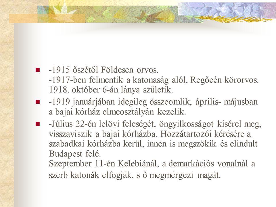  -1915 őszétől Földesen orvos. -1917-ben felmentik a katonaság alól, Regőcén körorvos. 1918. október 6-án lánya születik.  -1919 januárjában idegile