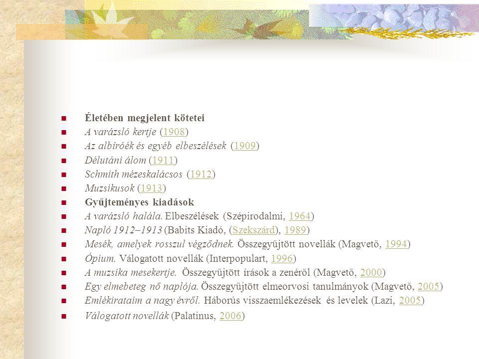  Életében megjelent kötetei  A varázsló kertje (1908)1908  Az albíróék és egyéb elbeszélések (1909)1909  Délutáni álom (1911)1911  Schmith mézesk