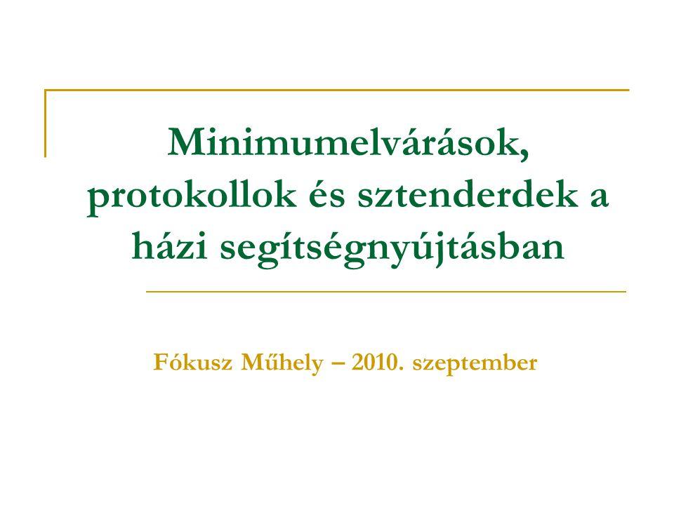 Minimumelvárások, protokollok és sztenderdek a házi segítségnyújtásban Fókusz Műhely – 2010. szeptember