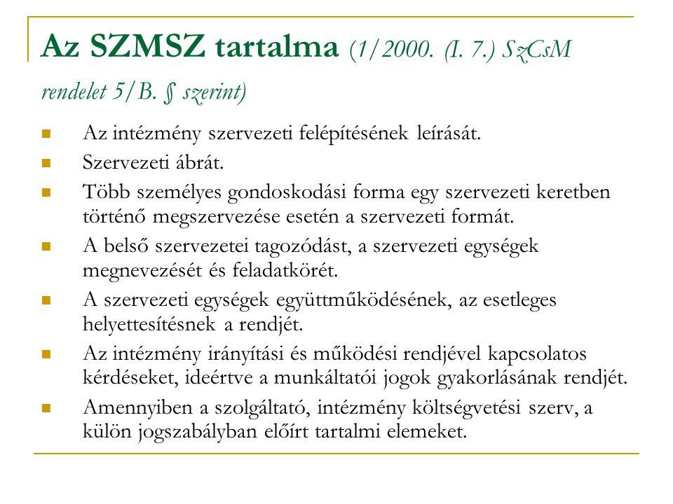 Az SZMSZ tartalma (1/2000. (I. 7.) SzCsM rendelet 5/B. § szerint)  Az intézmény szervezeti felépítésének leírását.  Szervezeti ábrát.  Több személy
