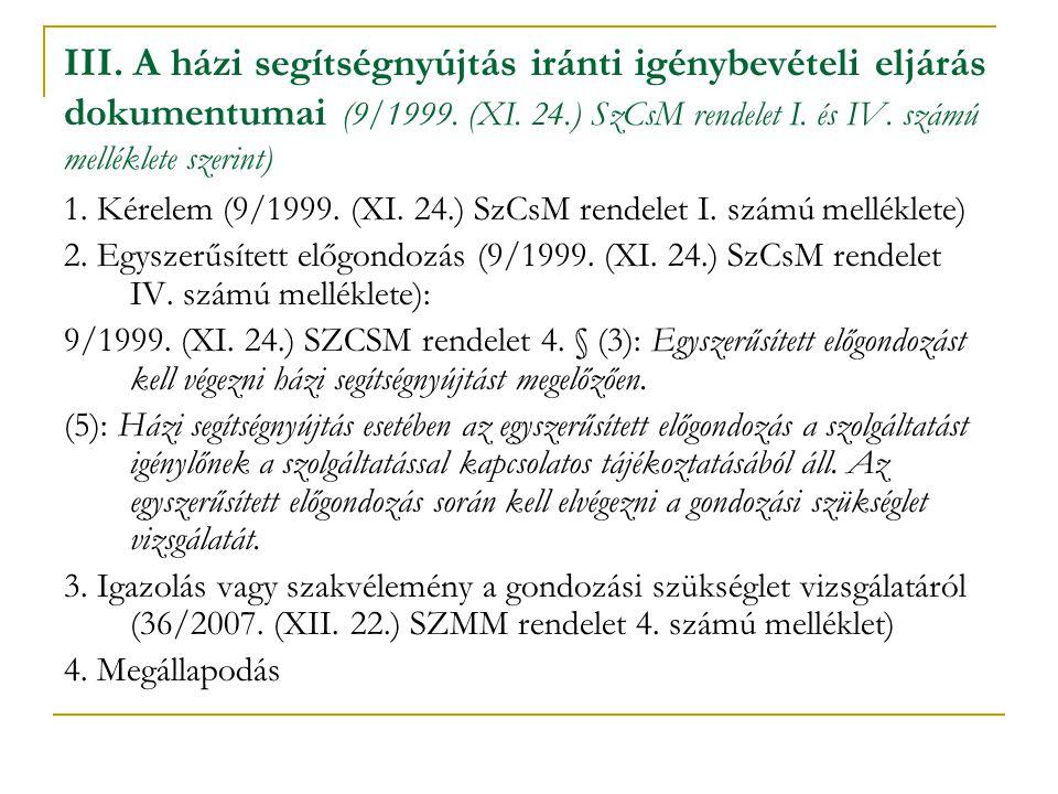 III. A házi segítségnyújtás iránti igénybevételi eljárás dokumentumai (9/1999. (XI. 24.) SzCsM rendelet I. és IV. számú melléklete szerint) 1. Kérelem