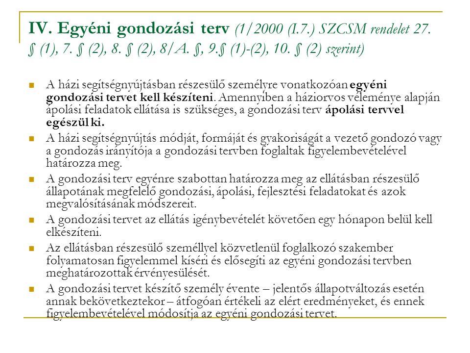 IV. Egyéni gondozási terv (1/2000 (I.7.) SZCSM rendelet 27. § (1), 7. § (2), 8. § (2), 8/A. §, 9.§ (1)-(2), 10. § (2) szerint)  A házi segítségnyújtá