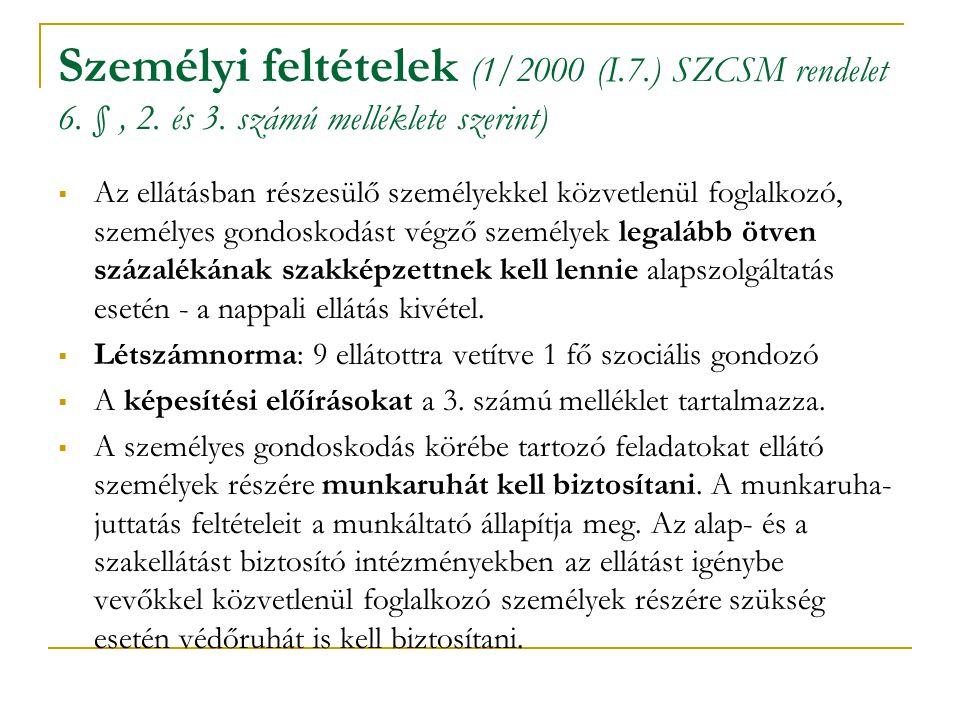 Személyi feltételek (1/2000 (I.7.) SZCSM rendelet 6. §, 2. és 3. számú melléklete szerint)  Az ellátásban részesülő személyekkel közvetlenül foglalko