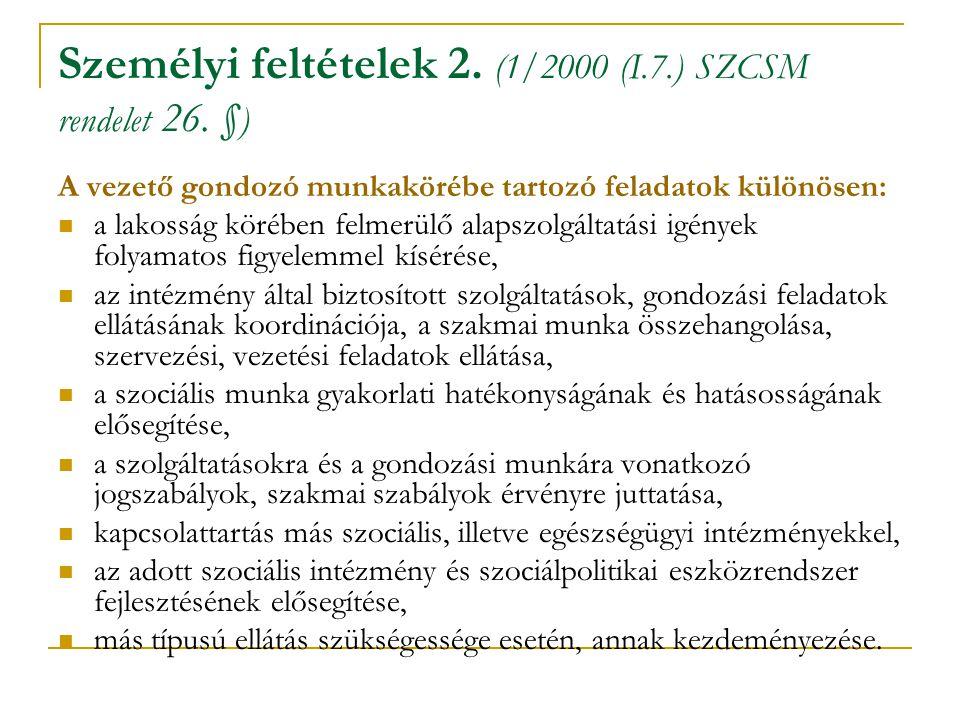 Személyi feltételek 2. (1/2000 (I.7.) SZCSM rendelet 26. § ) A vezető gondozó munkakörébe tartozó feladatok különösen:  a lakosság körében felmerülő