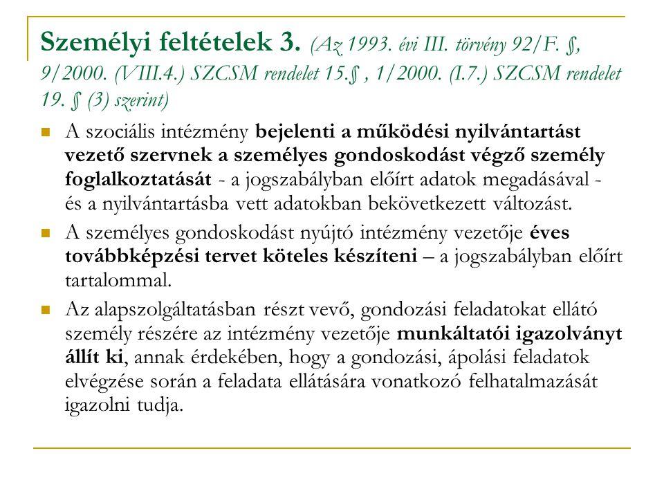 Személyi feltételek 3. (Az 1993. évi III. törvény 92/F. §, 9/2000. (VIII.4.) SZCSM rendelet 15.§, 1/2000. (I.7.) SZCSM rendelet 19. § (3) szerint)  A
