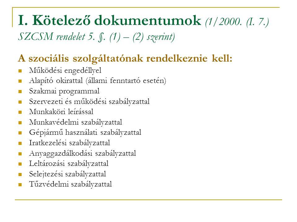 I. Kötelező dokumentumok (1/2000. (I. 7.) SZCSM rendelet 5. §. (1) – (2) szerint) A szociális szolgáltatónak rendelkeznie kell:  Működési engedéllyel