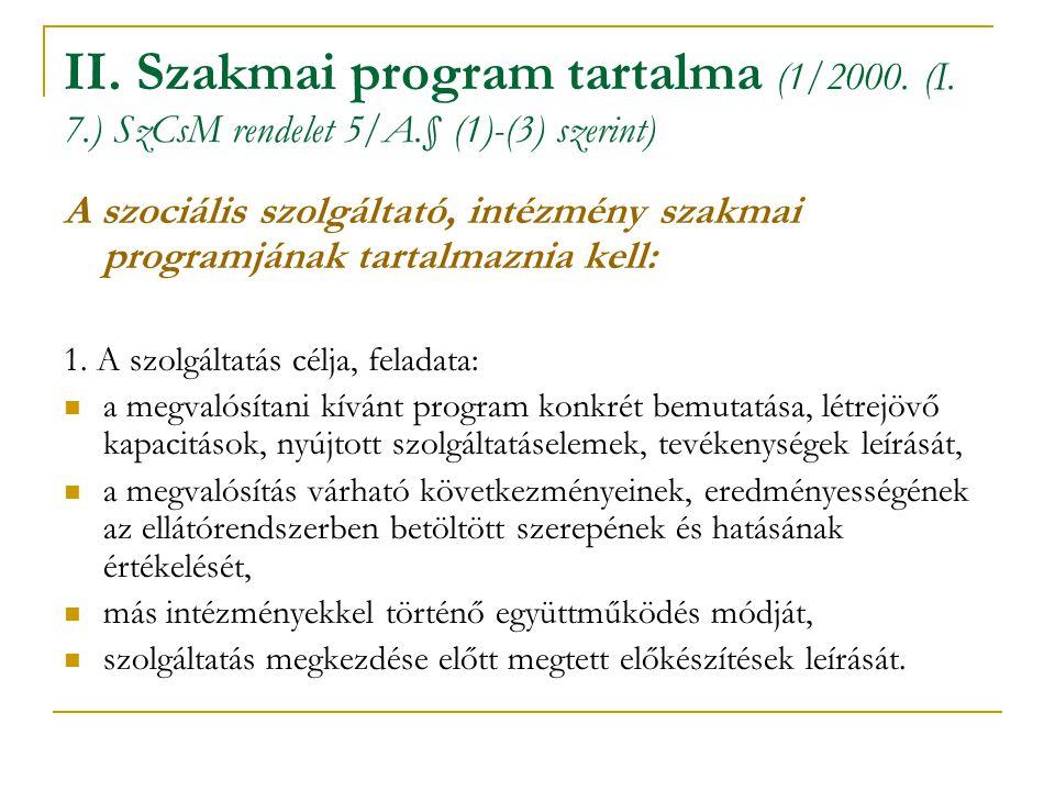 II. Szakmai program tartalma (1/2000. (I. 7.) SzCsM rendelet 5/A.§ (1)-(3) szerint) A szociális szolgáltató, intézmény szakmai programjának tartalmazn
