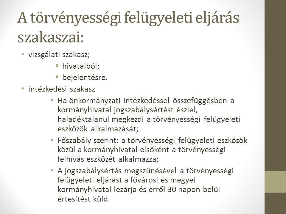 A törvényességi felügyeleti eljárás szakaszai: • vizsgálati szakasz;  hivatalból;  bejelentésre.