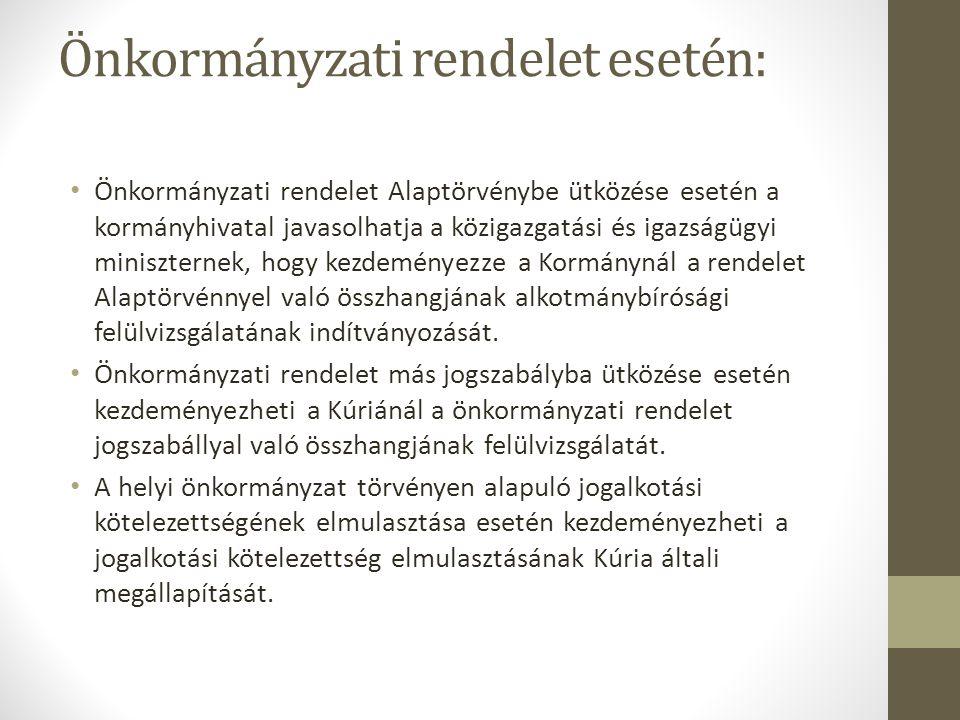 Önkormányzati rendelet esetén: • Önkormányzati rendelet Alaptörvénybe ütközése esetén a kormányhivatal javasolhatja a közigazgatási és igazságügyi miniszternek, hogy kezdeményezze a Kormánynál a rendelet Alaptörvénnyel való összhangjának alkotmánybírósági felülvizsgálatának indítványozását.