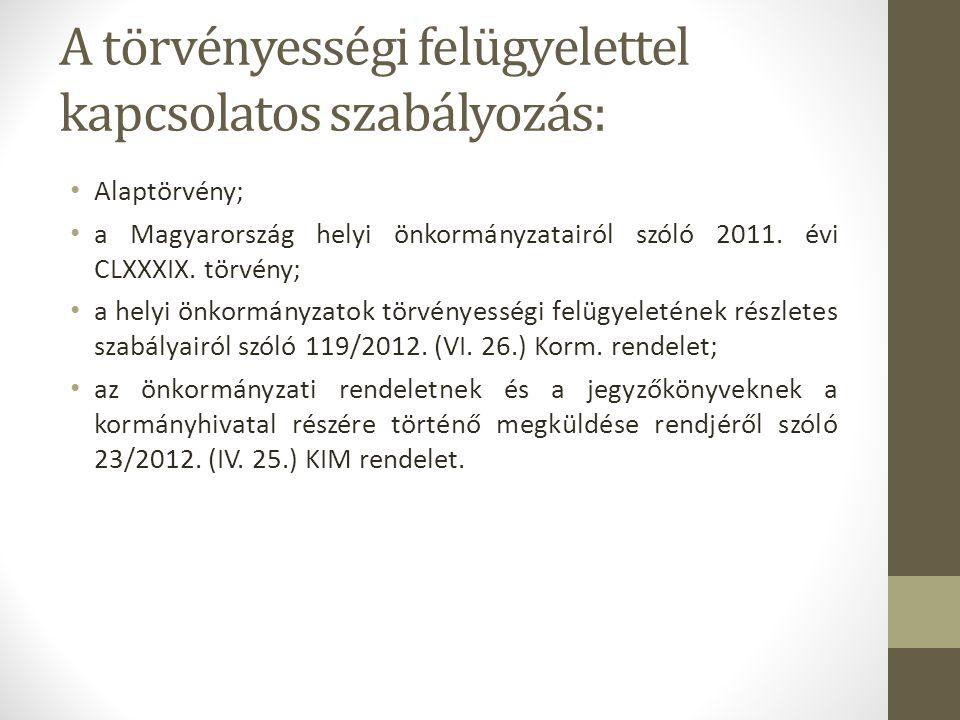 A törvényességi felügyelettel kapcsolatos szabályozás: • Alaptörvény; • a Magyarország helyi önkormányzatairól szóló 2011.