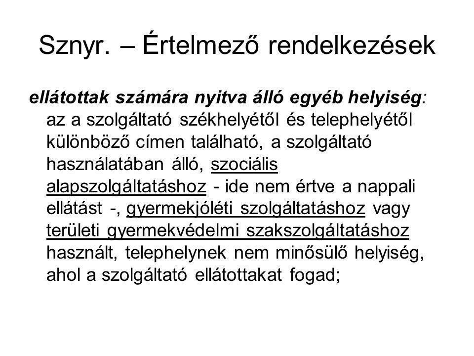 Sznyr. – Értelmező rendelkezések ellátottak számára nyitva álló egyéb helyiség: az a szolgáltató székhelyétől és telephelyétől különböző címen találha