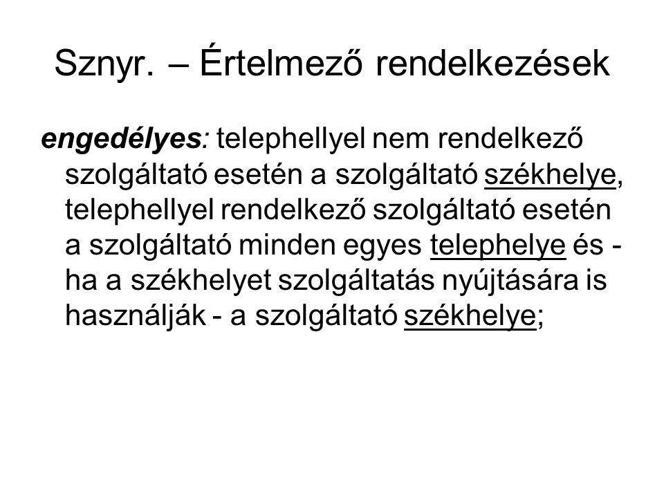 Sznyr. – Értelmező rendelkezések engedélyes: telephellyel nem rendelkező szolgáltató esetén a szolgáltató székhelye, telephellyel rendelkező szolgálta
