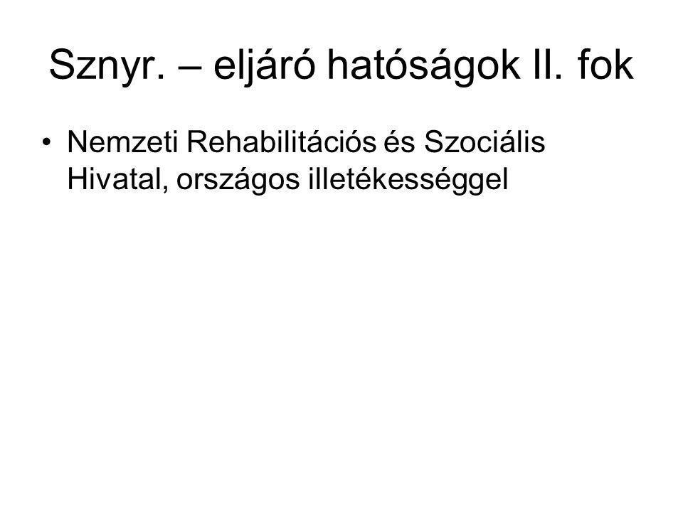 Sznyr. – eljáró hatóságok II. fok •Nemzeti Rehabilitációs és Szociális Hivatal, országos illetékességgel