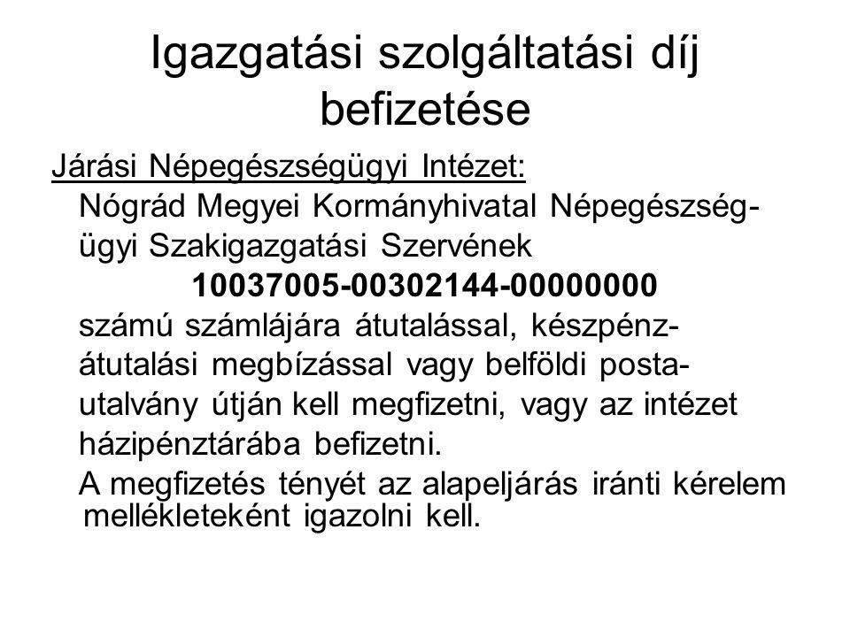 Igazgatási szolgáltatási díj befizetése Járási Népegészségügyi Intézet: Nógrád Megyei Kormányhivatal Népegészség- ügyi Szakigazgatási Szervének 100370