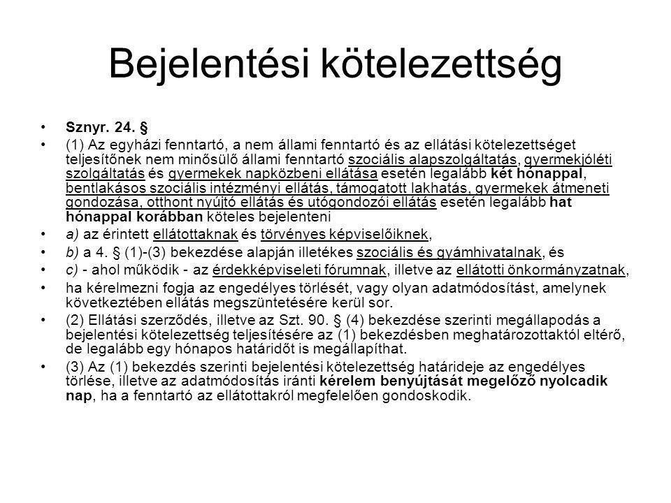 Bejelentési kötelezettség •Sznyr. 24. § •(1) Az egyházi fenntartó, a nem állami fenntartó és az ellátási kötelezettséget teljesítőnek nem minősülő áll