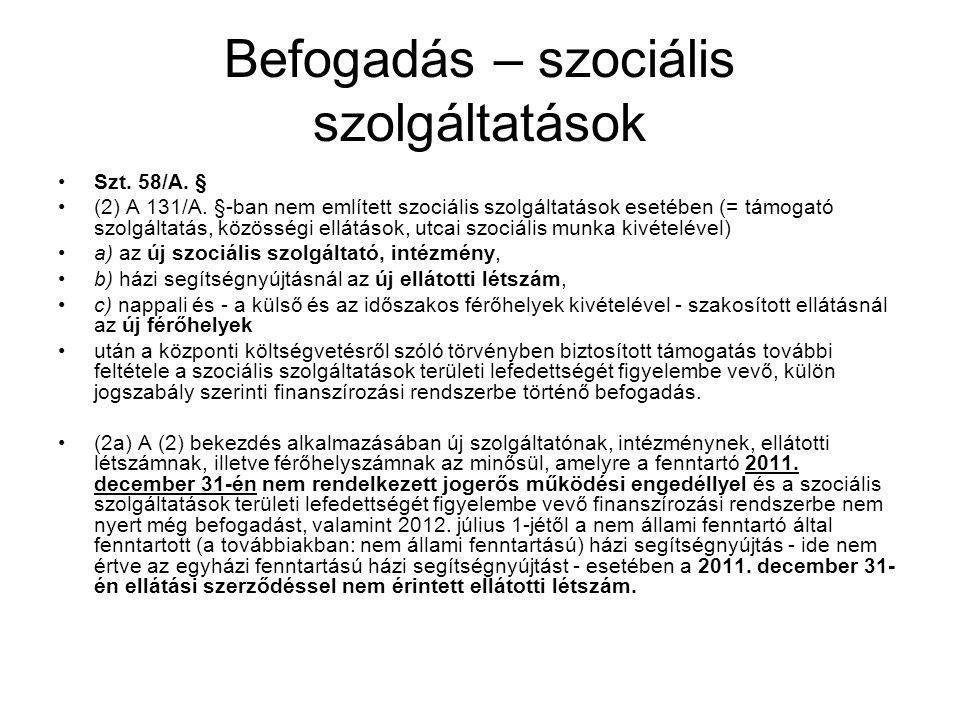 Befogadás – szociális szolgáltatások •Szt. 58/A. § •(2) A 131/A. §-ban nem említett szociális szolgáltatások esetében (= támogató szolgáltatás, közöss
