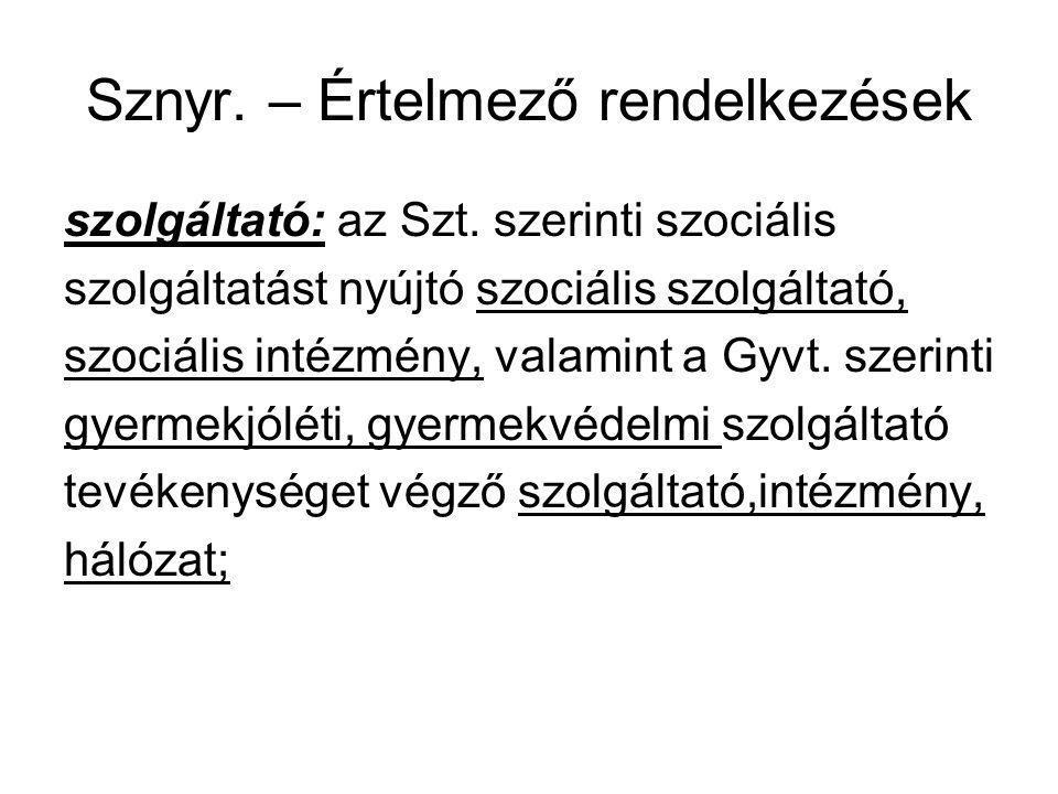 Sznyr. – Értelmező rendelkezések szolgáltató: az Szt. szerinti szociális szolgáltatást nyújtó szociális szolgáltató, szociális intézmény, valamint a G
