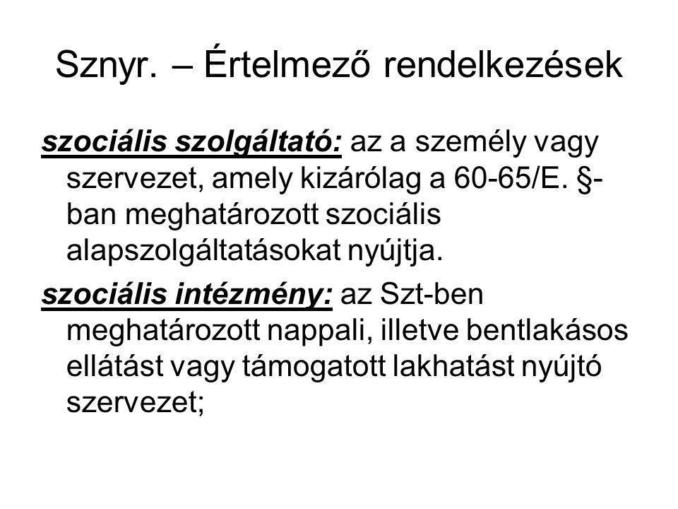 Sznyr. – Értelmező rendelkezések szociális szolgáltató: az a személy vagy szervezet, amely kizárólag a 60-65/E. §- ban meghatározott szociális alapszo