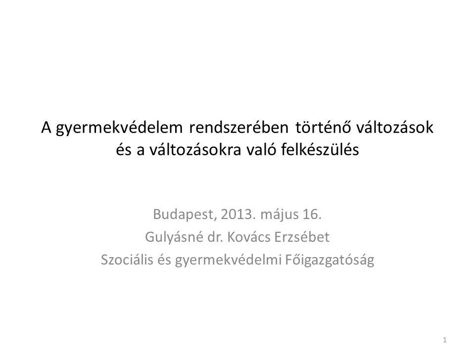 1 A gyermekvédelem rendszerében történő változások és a változásokra való felkészülés Budapest, 2013.