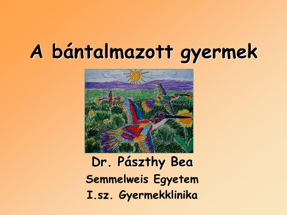A bántalmazott gyermek Dr. Pászthy Bea Semmelweis Egyetem I.sz. Gyermekklinika