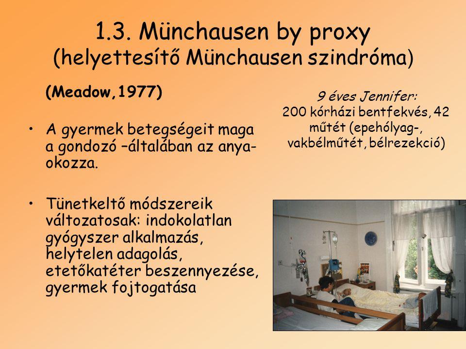 1.3. Münchausen by proxy (helyettesítő Münchausen szindróma ) (Meadow,1977) •A gyermek betegségeit maga a gondozó –általában az anya- okozza. •Tünetke