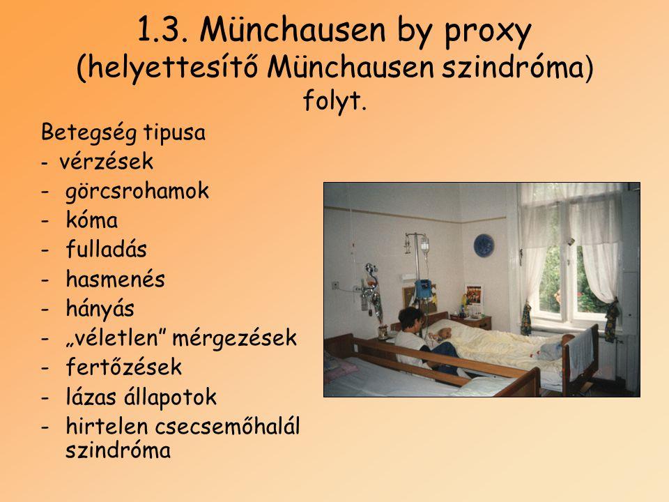 """1.3. Münchausen by proxy (helyettesítő Münchausen szindróma ) folyt. Betegség tipusa - vérzések -görcsrohamok -kóma -fulladás -hasmenés -hányás -""""véle"""