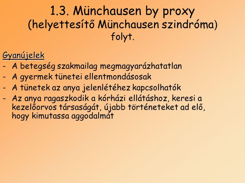 1.3. Münchausen by proxy (helyettesítő Münchausen szindróma ) folyt. Gyanújelek -A betegség szakmailag megmagyarázhatatlan -A gyermek tünetei ellentmo